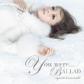 【CDシングル】You were…/BALLAD
