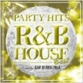 PARTY HITS〜R&B HOUSE〜BEST Mixed by DJ HIROKI