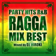 PARTY HITS R&B -RAGGA MIX BEST-Mixed by DJ HIROKI
