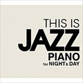 THIS IS JAZZ PIANO for Night&Day (2枚組 ディスク1)