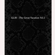 THE GREAT VACATION VOL.1〜SUPER BEST OF GLAY (3枚組 ディスク3)