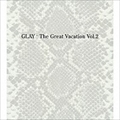 THE GREAT VACATION VOL.2〜SUPER BEST OF GLAY〜 [初回限定盤B] (3枚組 ディスク1)