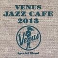 ヴィーナス・ジャズ・カフェ 2013 (2枚組 ディスク1)