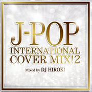 J-POP INTERNATIONAL COVER MIX!2 Mixed by DJ HIROKI