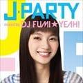 J-PARTY mixed by DJ FUMI★YEAH!