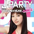 J-PARTY〜DANCE〜 mixed by DJ FUMI★YEAH!