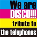 We are DISCO!!!〜tribute to the telephones〜