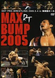 DDT MAX BUMP 2005 −2005年5月4日後楽園ホール大会−
