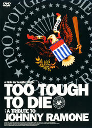 TOO TOUGH TO DIE:A TRIBUTE TO JOHNNY RAMONE
