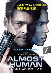 ALMOST HUMAN/オールモスト・ヒューマン Vol.7